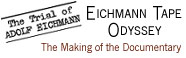 Eichmann Tape Odyssey, Making of the Documentary