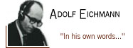Adolf Eichmann...in his own words...